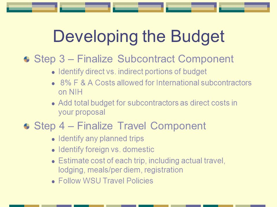 Developing the Budget Step 3 – Finalize Subcontract Component Identify direct vs.