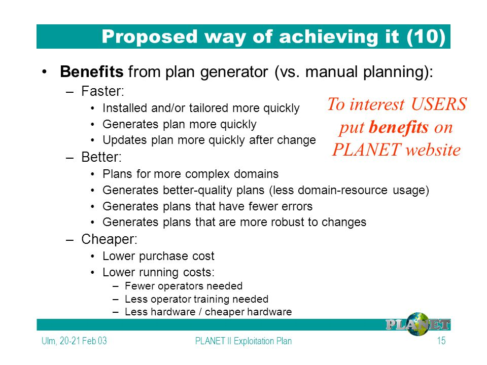 Ulm, 20-21 Feb 03PLANET II Exploitation Plan15 Proposed way of achieving it (10) Benefits from plan generator (vs.