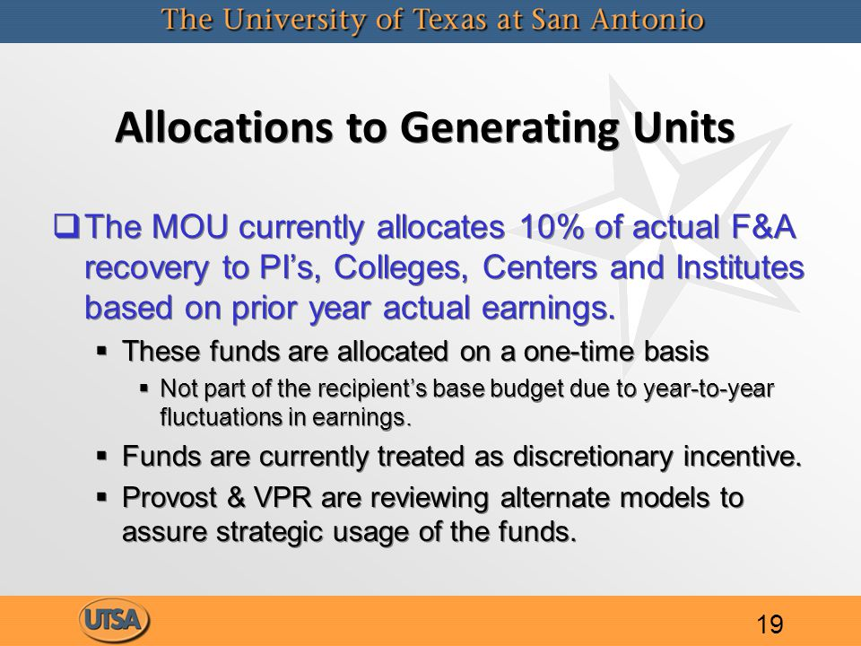 Allocations to Generating Units   The MOU currently allocates 10% of actual F&A recovery to PI's, Colleges, Centers and Institutes based on prior year actual earnings.