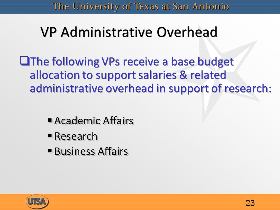 VP Administrative Overhead   The following VPs receive a base budget allocation to support salaries & related administrative overhead in support of research:  Academic Affairs  Research  Business Affairs   The following VPs receive a base budget allocation to support salaries & related administrative overhead in support of research:  Academic Affairs  Research  Business Affairs 23