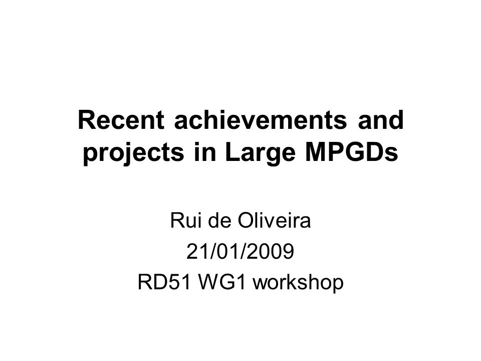 Recent achievements and projects in Large MPGDs Rui de Oliveira 21/01/2009 RD51 WG1 workshop