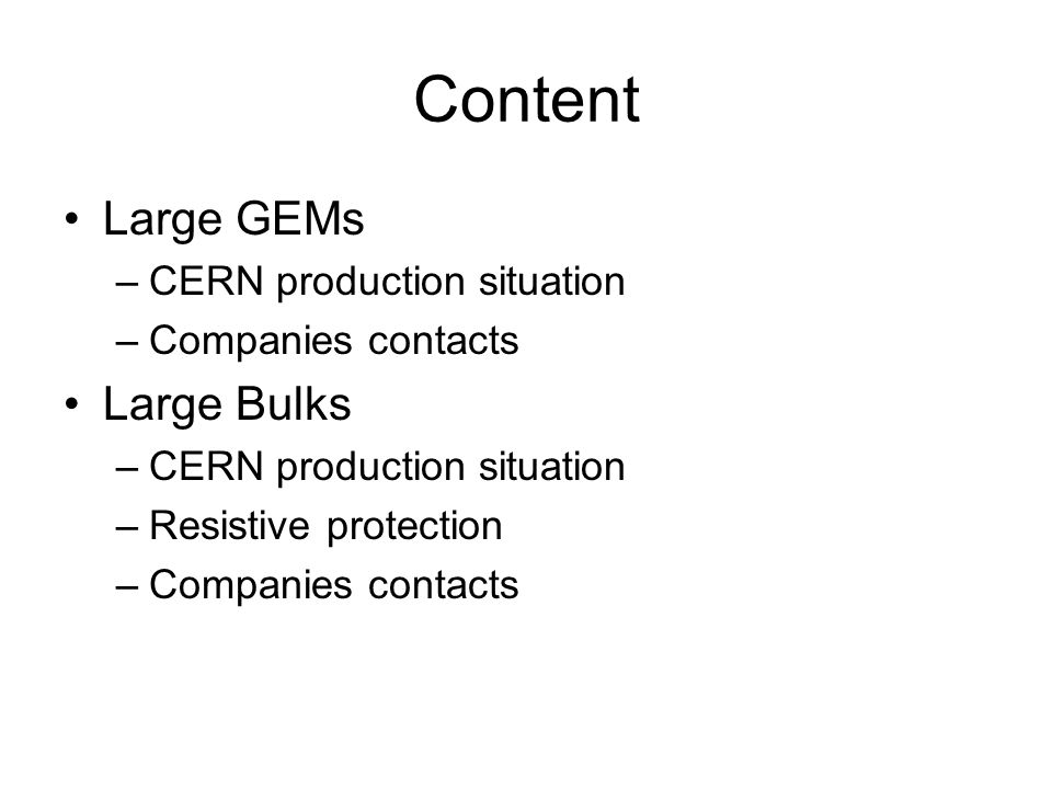 Content Large GEMs –CERN production situation –Companies contacts Large Bulks –CERN production situation –Resistive protection –Companies contacts