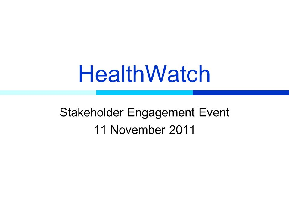 HealthWatch Stakeholder Engagement Event 11 November 2011