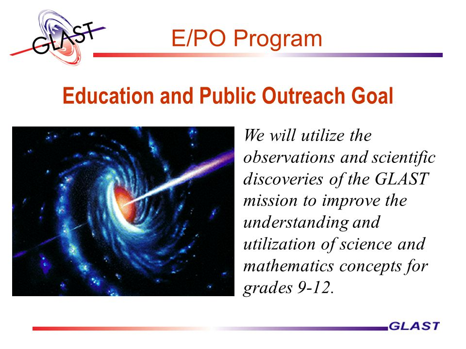 We will utilize the observations and scientific discoveries of the GLAST mission to improve the understanding and utilization of science and mathematics concepts for grades 9-12.