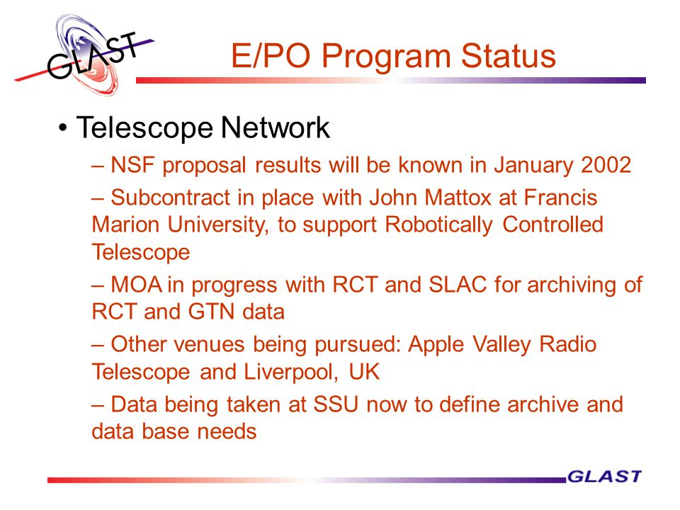 E/PO Program Status Telescope Network – NSF proposal results will be known in January 2002 – Subcontract in place with John Mattox at Francis Marion U