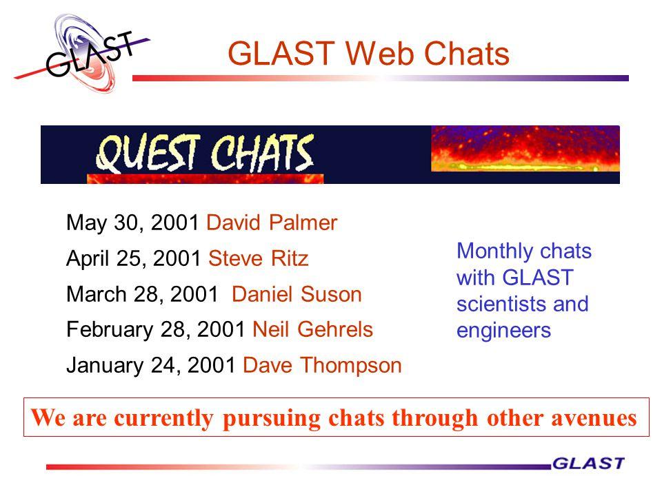 GLAST Web Chats May 30, 2001 David Palmer April 25, 2001 Steve Ritz March 28, 2001 Daniel Suson February 28, 2001 Neil Gehrels January 24, 2001 Dave T