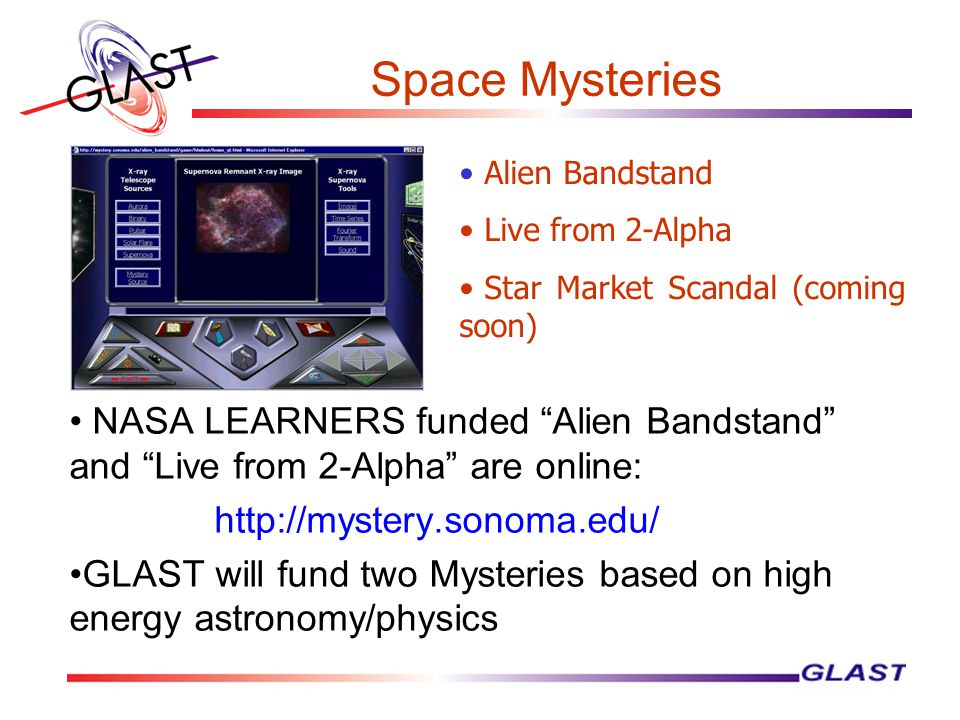 """Space Mysteries NASA LEARNERS funded """"Alien Bandstand"""" and """"Live from 2-Alpha"""" are online: http://mystery.sonoma.edu/ GLAST will fund two Mysteries ba"""