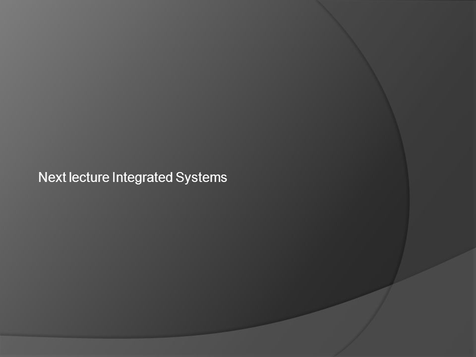 Next lecture Integrated Systems