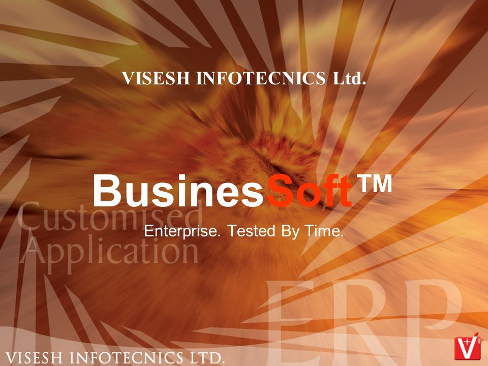 VISESH INFOTECNICS Ltd. BusinesSoft™ Enterprise. Tested By Time.