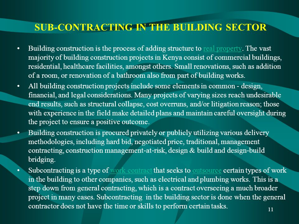 11 SUB-CONTRACTING IN THE BUILDING SECTOR Building construction is the process of adding structure to real property. The vast majority of building con