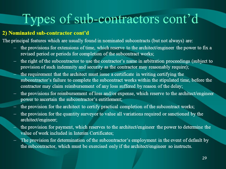 Types of sub-contractors cont'd 2) Nominated sub-contractor cont'd The principal features which are usually found in nominated subcontracts (but not a