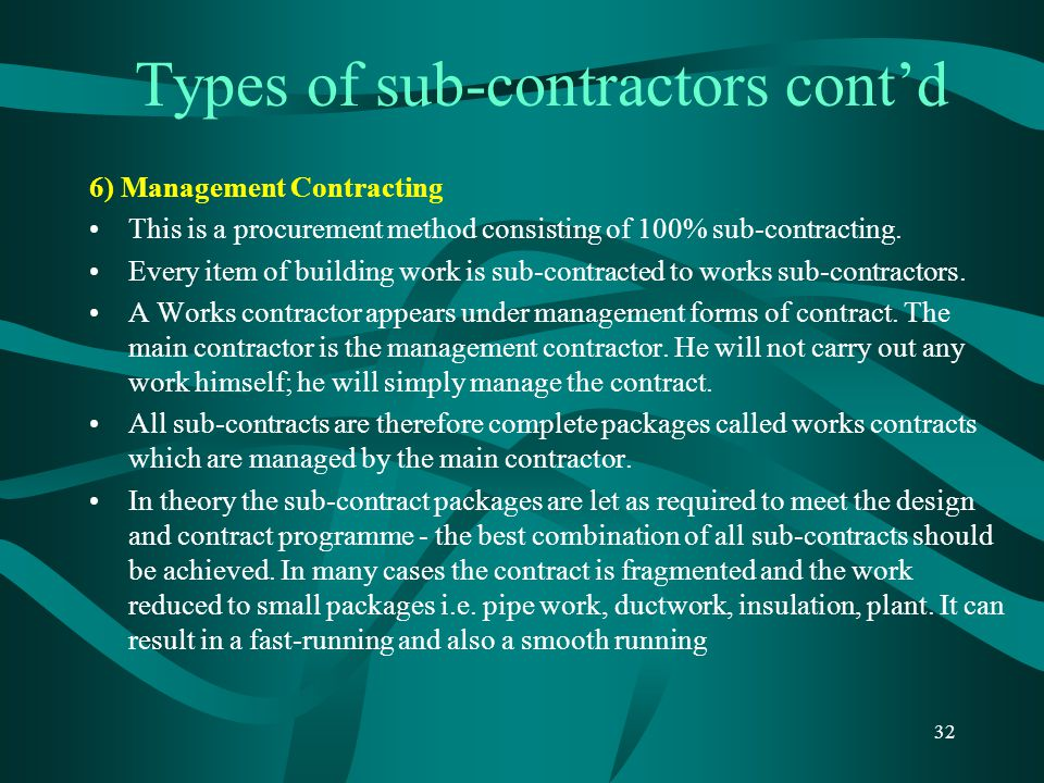 Types of sub-contractors cont'd 6) Management Contracting This is a procurement method consisting of 100% sub-contracting. Every item of building work