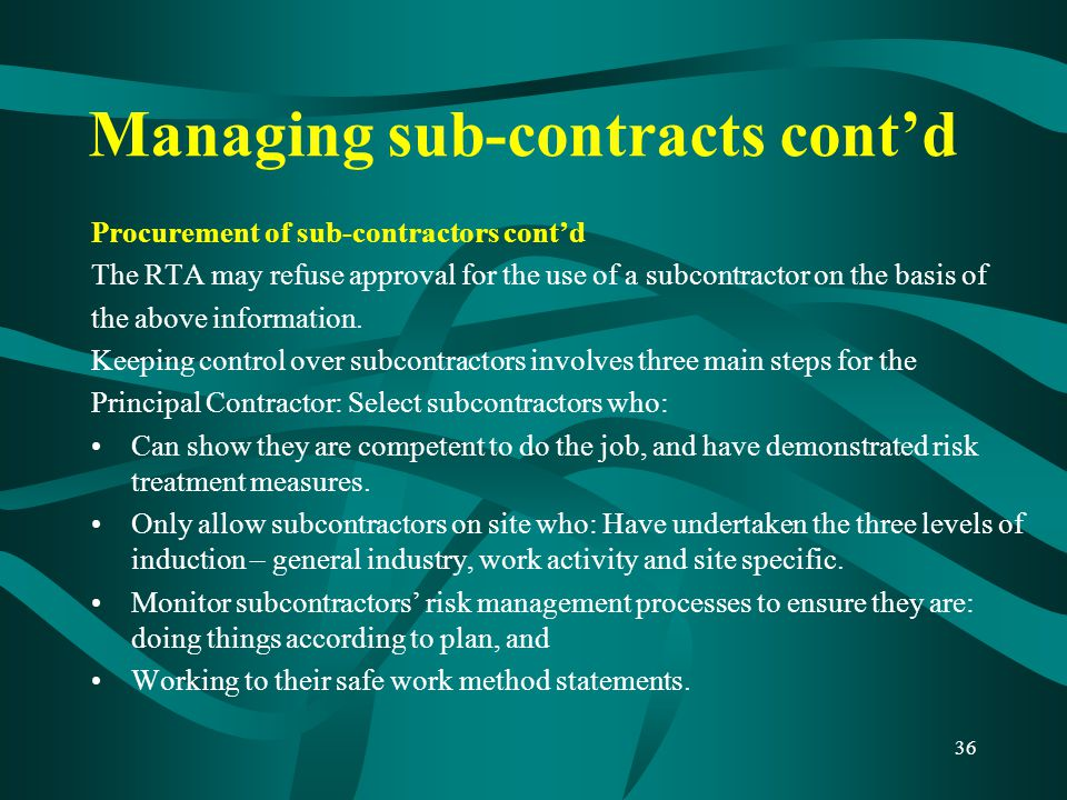 Managing sub-contracts cont'd Procurement of sub-contractors cont'd The RTA may refuse approval for the use of a subcontractor on the basis of the abo