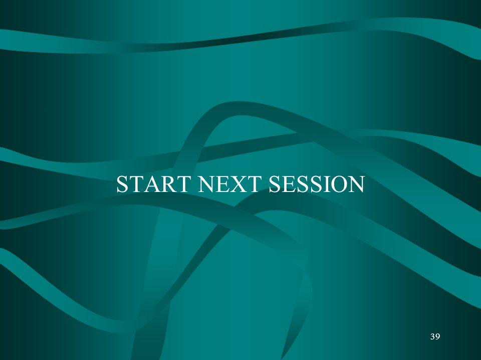 START NEXT SESSION 39