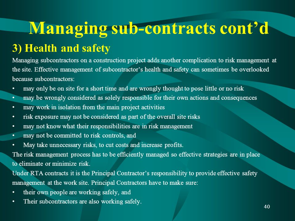 Managing sub-contracts cont'd 3) Health and safety Managing subcontractors on a construction project adds another complication to risk management at t