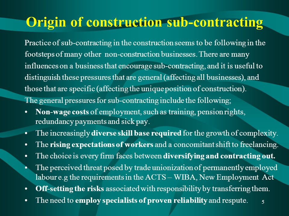 5 Origin of construction sub-contracting Practice of sub-contracting in the construction seems to be following in the footsteps of many other non-cons