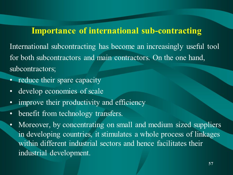 Importance of international sub-contracting International subcontracting has become an increasingly useful tool for both subcontractors and main contr