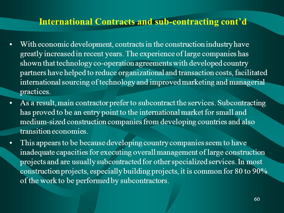International Contracts and sub-contracting cont'd With economic development, contracts in the construction industry have greatly increased in recent