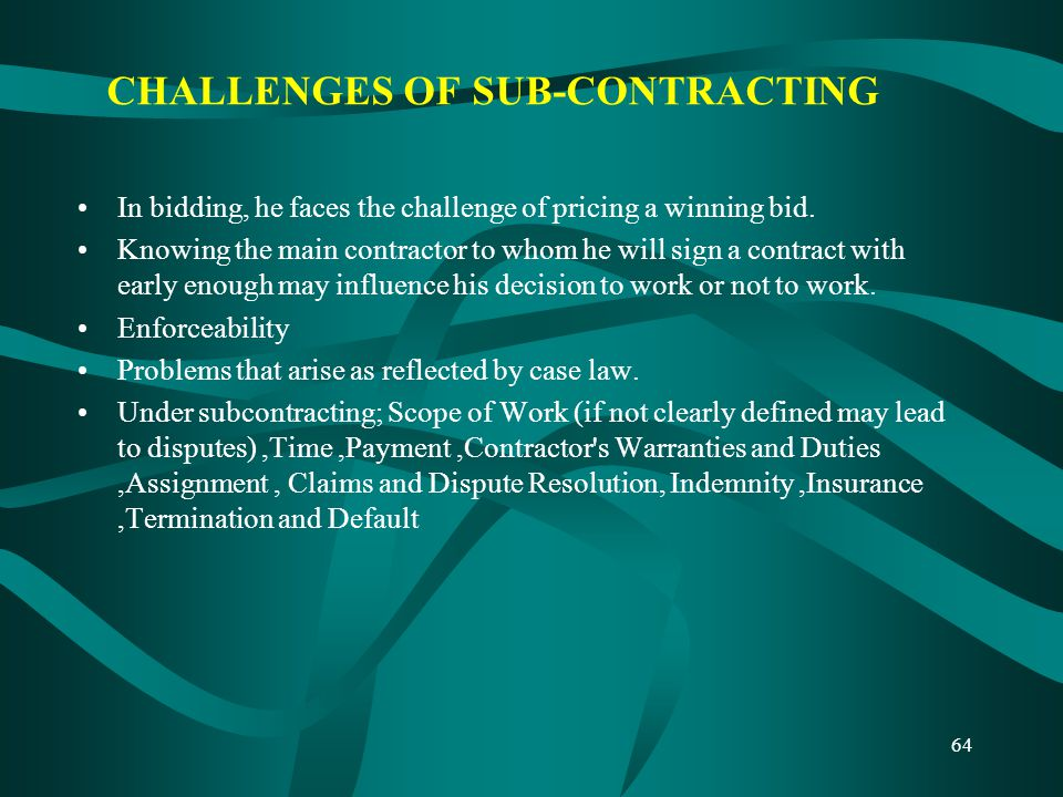 CHALLENGES OF SUB-CONTRACTING In bidding, he faces the challenge of pricing a winning bid. Knowing the main contractor to whom he will sign a contract