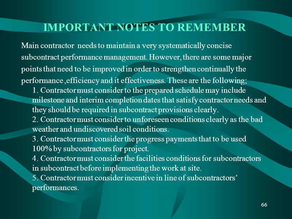 IMPORTANT NOTES TO REMEMBER Main contractor needs to maintain a very systematically concise subcontract performance management. However, there are som