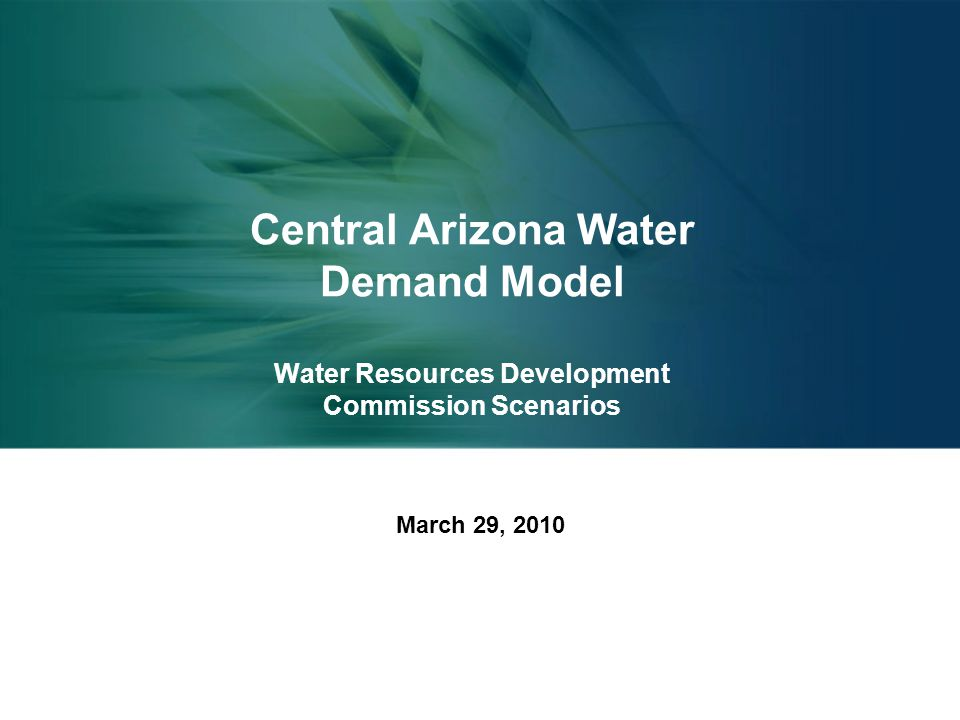 Central Arizona Water Demand Model Water Resources Development Commission Scenarios March 29, 2010