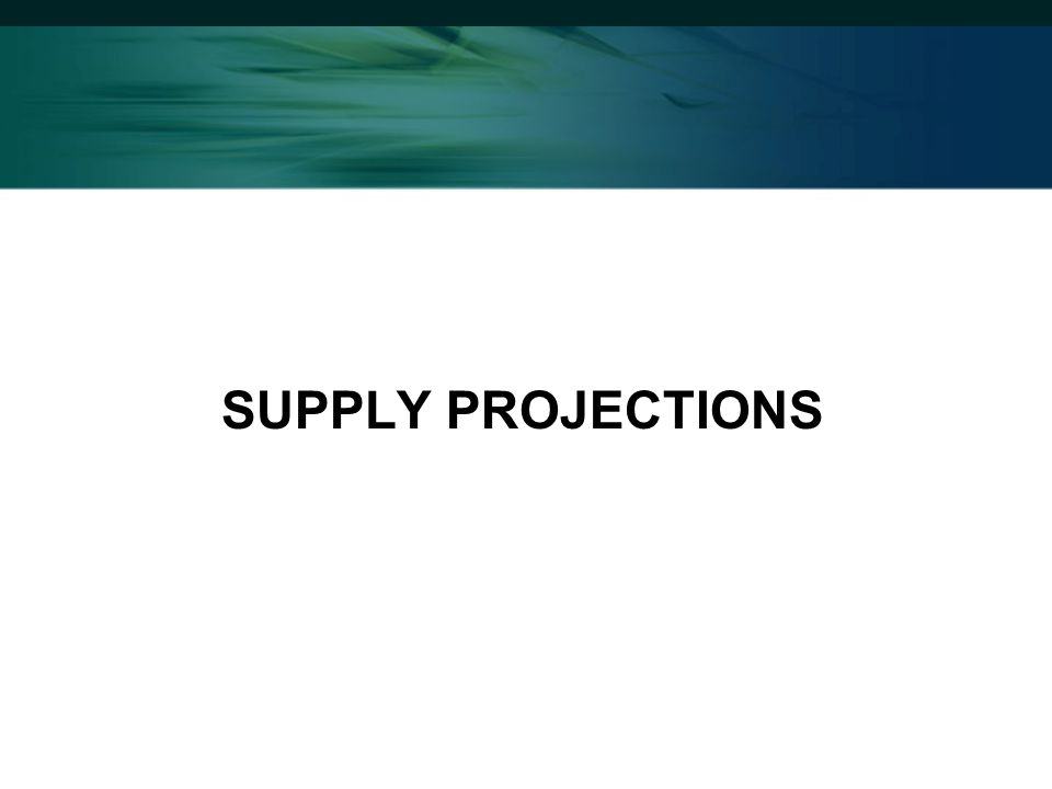 SUPPLY PROJECTIONS