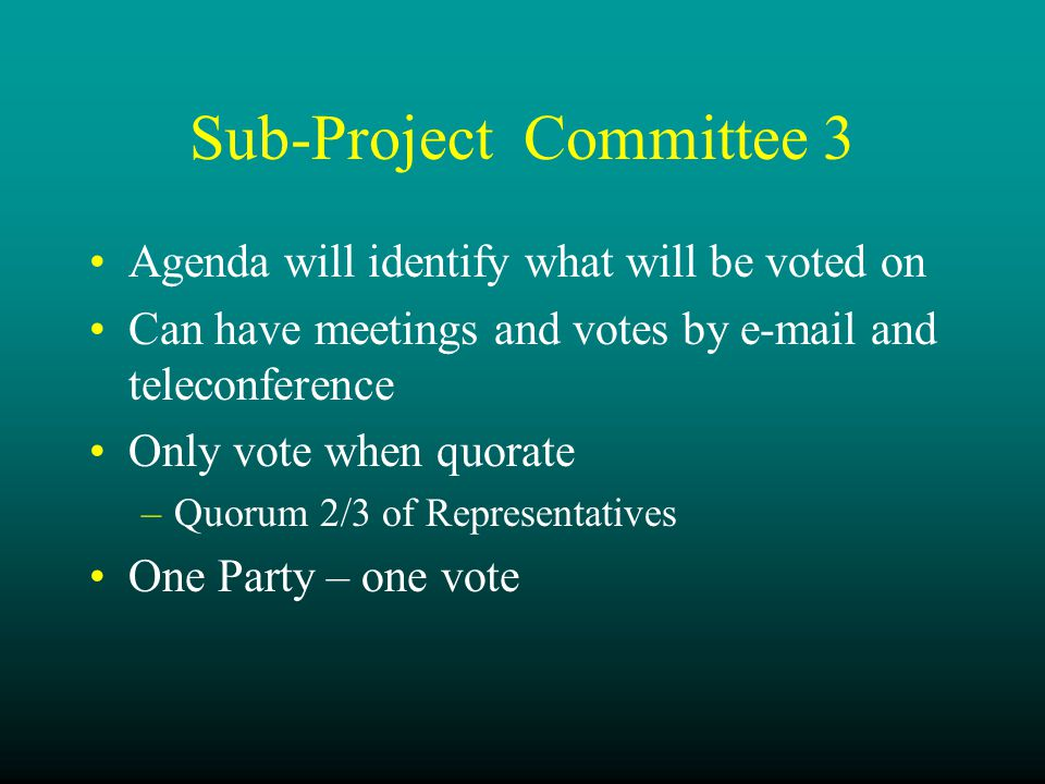 Sub-Project Committee 3 Agenda will identify what will be voted on Can have meetings and votes by e-mail and teleconference Only vote when quorate –Quorum 2/3 of Representatives One Party – one vote