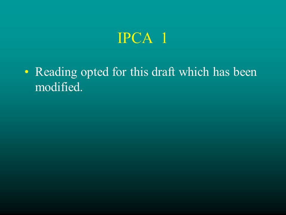 IPCA 1 Reading opted for this draft which has been modified.