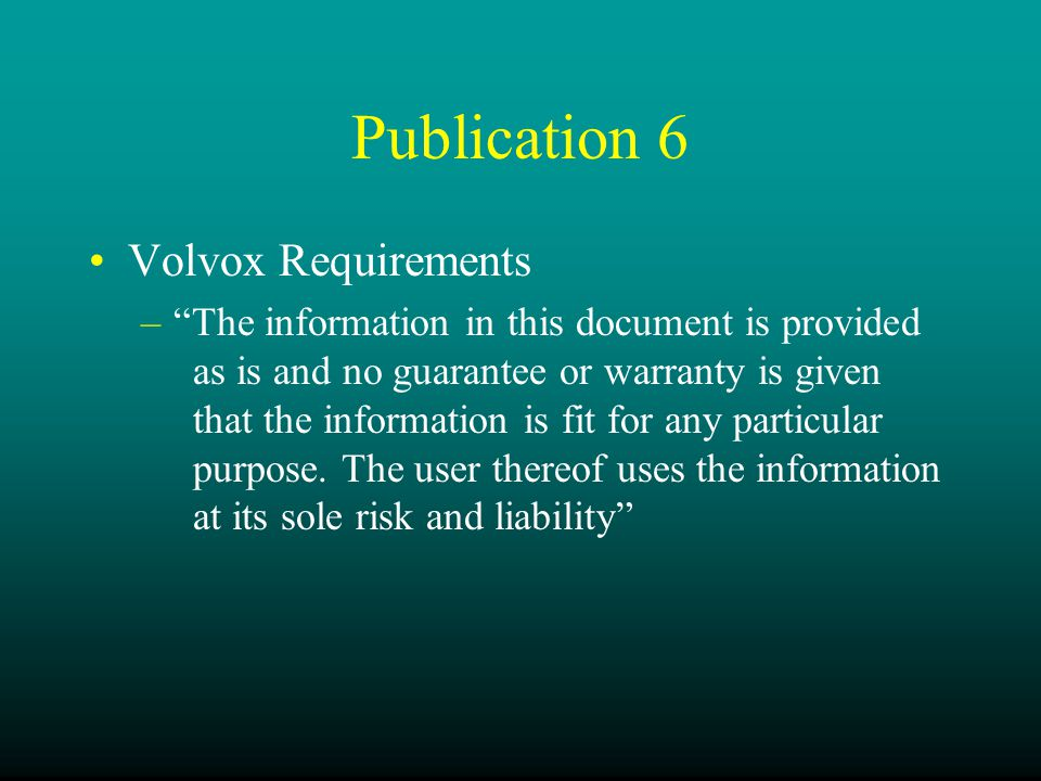 Publication 6 Volvox Requirements – The information in this document is provided as is and no guarantee or warranty is given that the information is fit for any particular purpose.