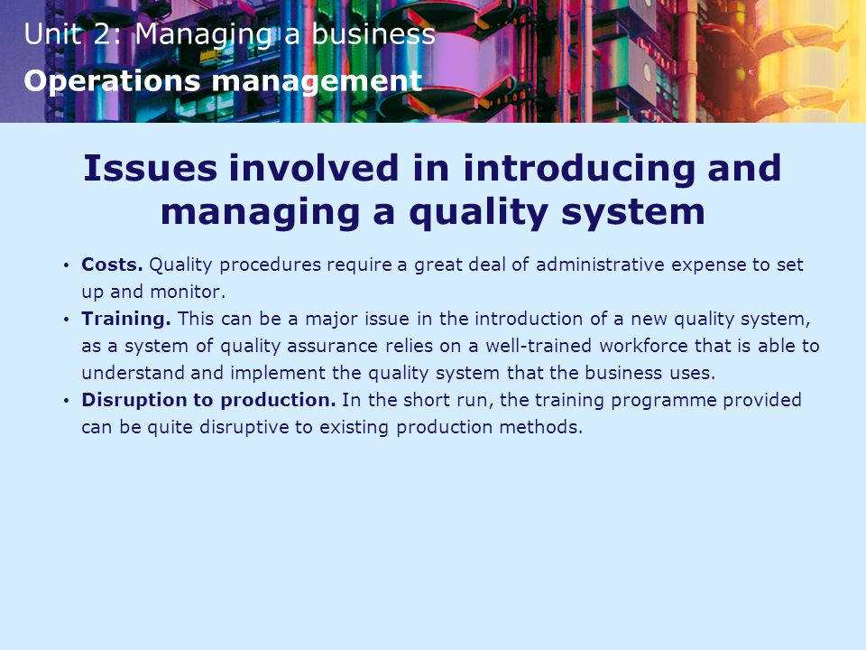Unit 2: Managing a business Operations management Issues involved in introducing and managing a quality system Costs.
