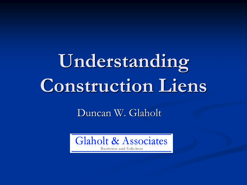 Understanding Construction Liens Duncan W. Glaholt