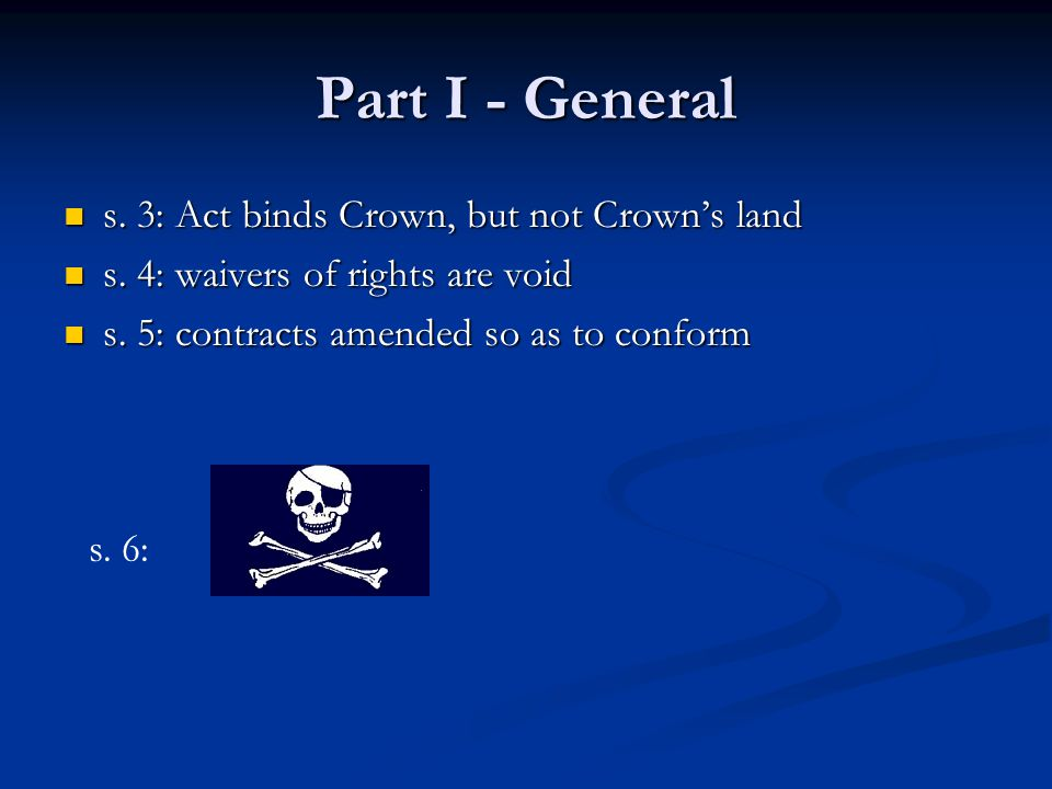Part I - General s. 3: Act binds Crown, but not Crown's land s.