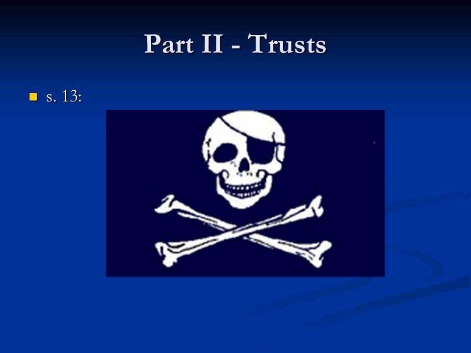 Part II - Trusts s. 13: s. 13: