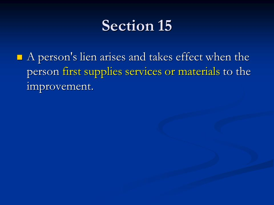 Section 15 A person s lien arises and takes effect when the person first supplies services or materials to the improvement.