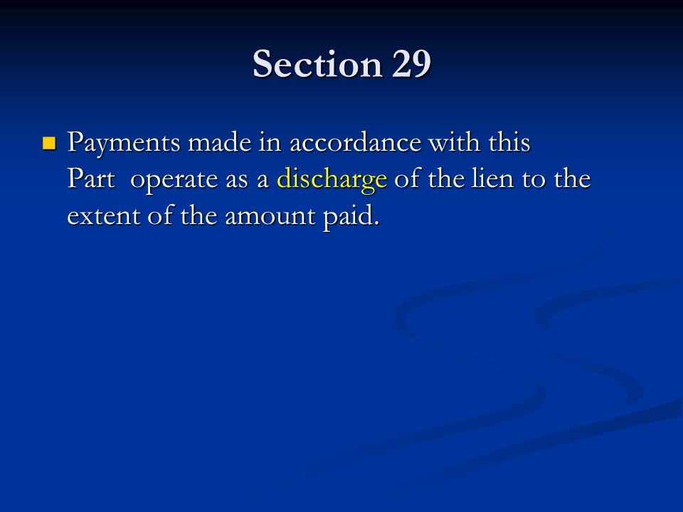 Section 29 Payments made in accordance with this Part operate as a discharge of the lien to the extent of the amount paid.