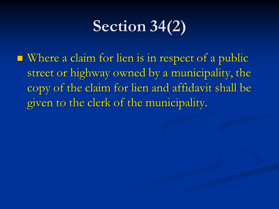 Section 34(2) Where a claim for lien is in respect of a public street or highway owned by a municipality, the copy of the claim for lien and affidavit shall be given to the clerk of the municipality.