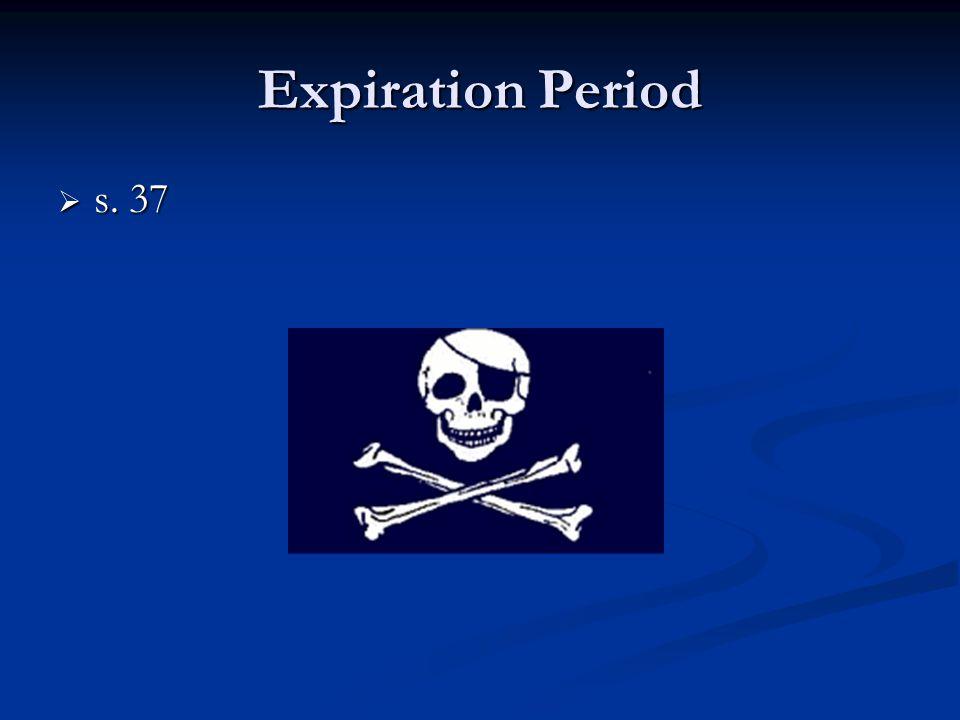 Expiration Period  s. 37