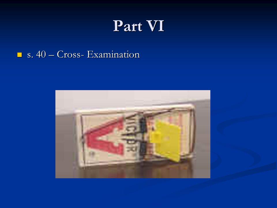 Part VI s. 40 – Cross- Examination s. 40 – Cross- Examination