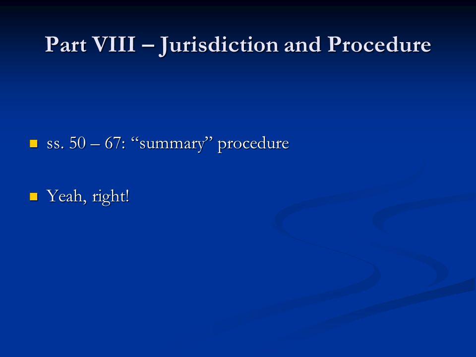 Part VIII – Jurisdiction and Procedure ss. 50 – 67: summary procedure ss.