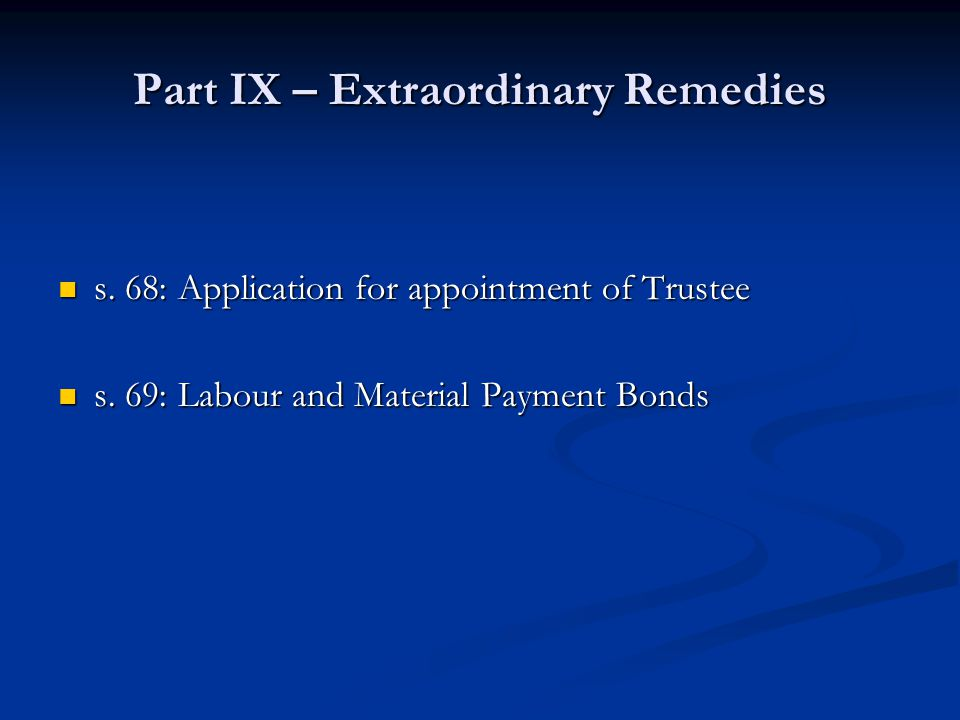 Part IX – Extraordinary Remedies s. 68: Application for appointment of Trustee s.