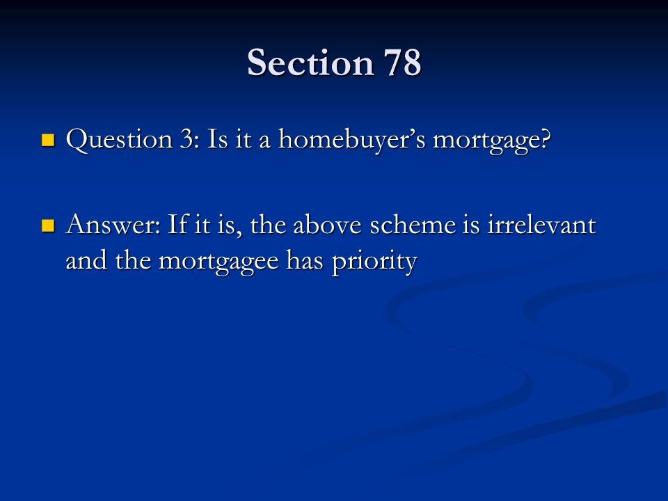 Section 78 Question 3: Is it a homebuyer's mortgage.