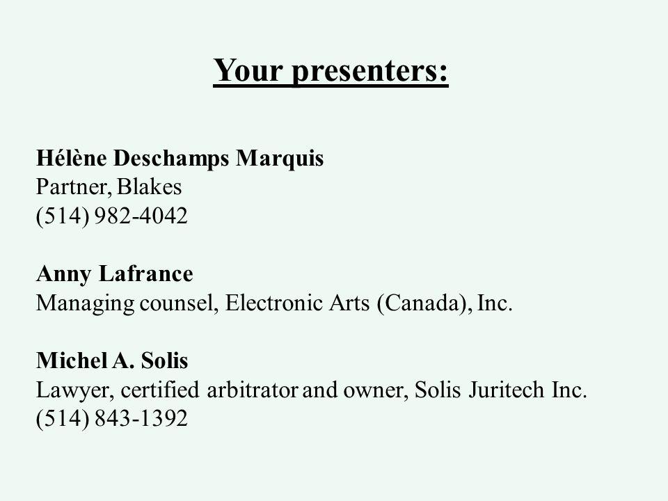 Your presenters: Hélène Deschamps Marquis Partner, Blakes (514) 982-4042 Anny Lafrance Managing counsel, Electronic Arts (Canada), Inc. Michel A. Soli