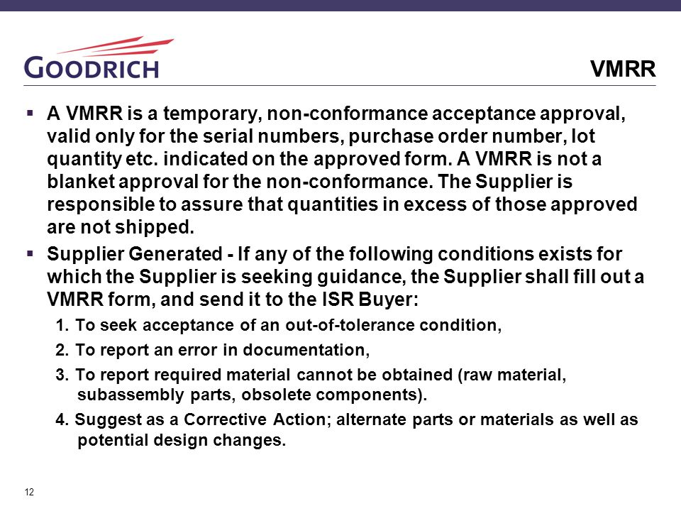 12 VMRR  A VMRR is a temporary, non-conformance acceptance approval, valid only for the serial numbers, purchase order number, lot quantity etc.