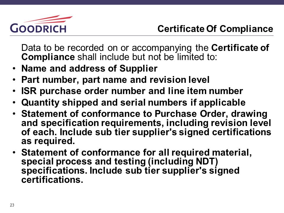 23 Certificate Of Compliance Data to be recorded on or accompanying the Certificate of Compliance shall include but not be limited to: Name and addres
