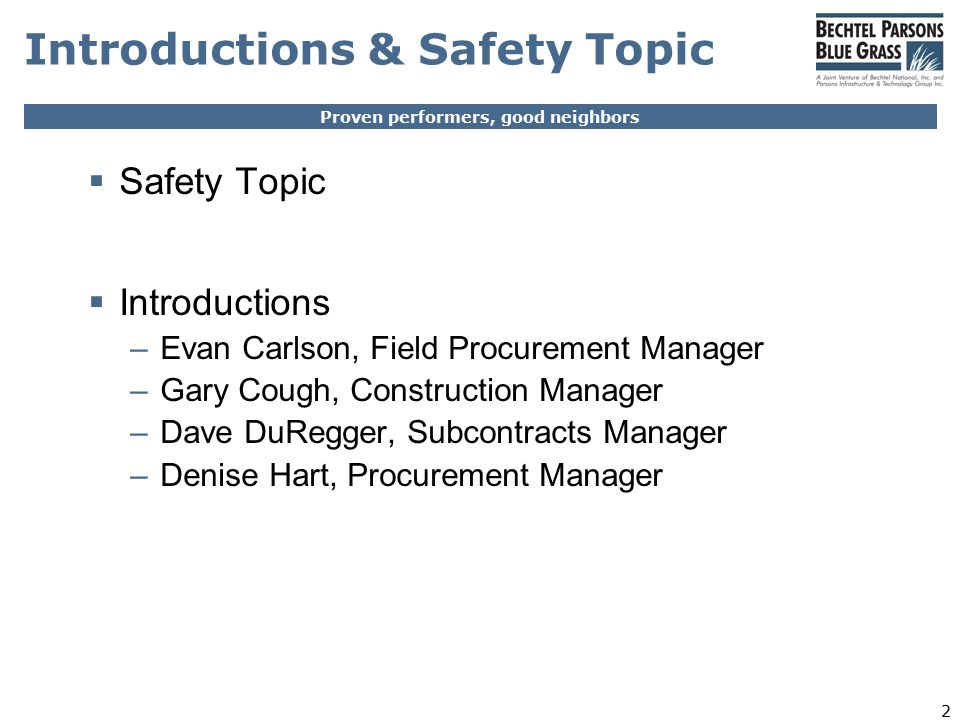 Proven performers, good neighbors 2 Introductions & Safety Topic  Safety Topic  Introductions –Evan Carlson, Field Procurement Manager –Gary Cough, Construction Manager –Dave DuRegger, Subcontracts Manager –Denise Hart, Procurement Manager