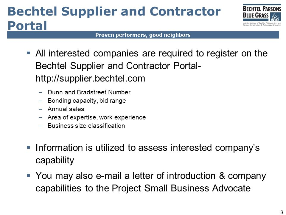 Proven performers, good neighbors 8 Bechtel Supplier and Contractor Portal  All interested companies are required to register on the Bechtel Supplier