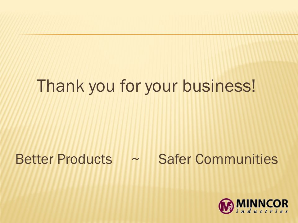 Thank you for your business! Better Products ~ Safer Communities
