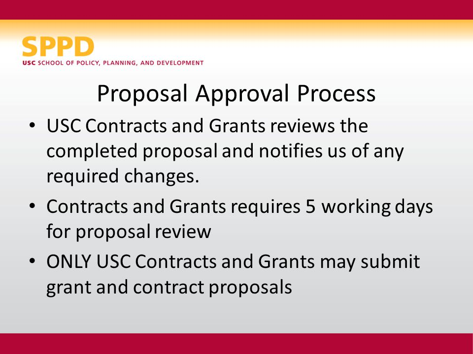 Proposal Approval Process USC Contracts and Grants reviews the completed proposal and notifies us of any required changes.