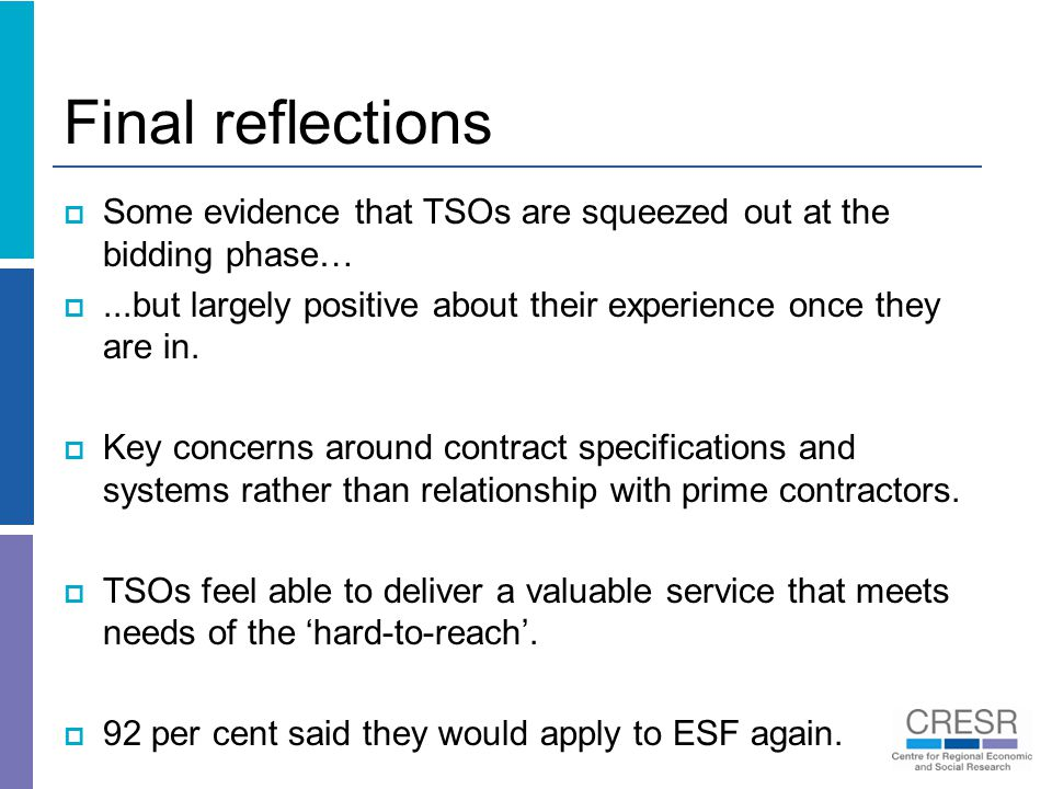 Final reflections  Some evidence that TSOs are squeezed out at the bidding phase… ...but largely positive about their experience once they are in.