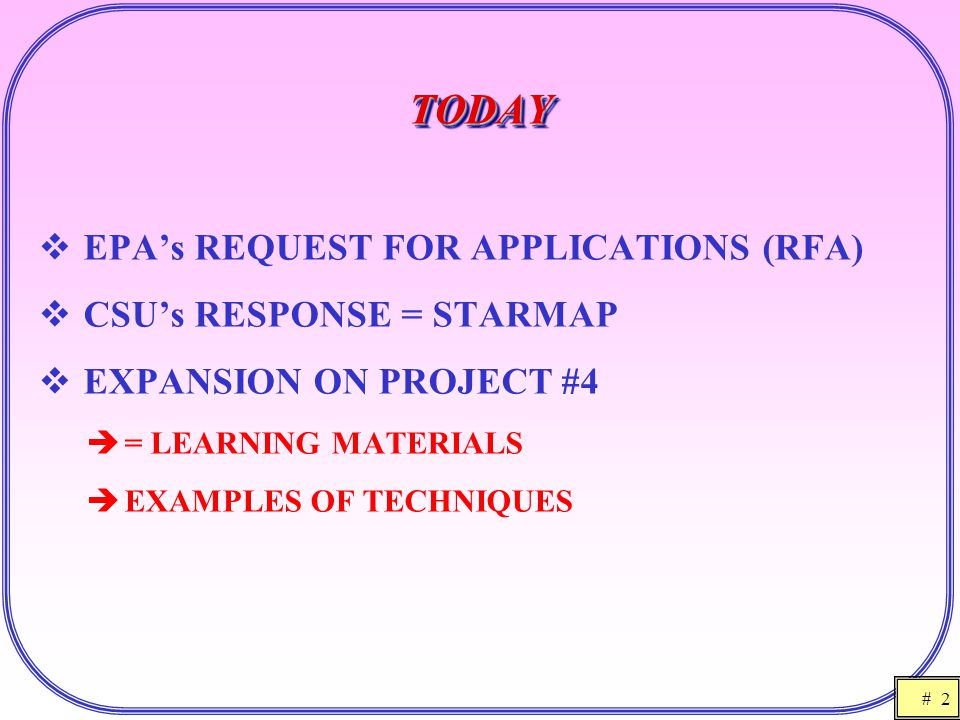 # 2 TODAYTODAY  EPA's REQUEST FOR APPLICATIONS (RFA)  CSU's RESPONSE = STARMAP  EXPANSION ON PROJECT #4  = LEARNING MATERIALS  EXAMPLES OF TECHNIQUES